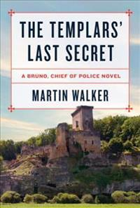 The Templars' Last Secret: A Bruno, Chief of Police Novel