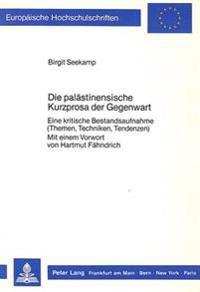 Die Palaestinensische Kurzprosa Der Gegenwart: Eine Kritische Bestandsaufnahme (Themen, Techniken, Tendenzen)