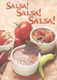 Salsa! Salsa! Salsa!: 75 Superb Recipes!
