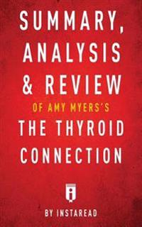 Summary, AnalysisReview of Amy Myers's the Thyroid Connection by Instaread