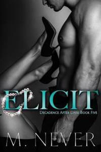 Elicit (Decadence After Dark Book 5)
