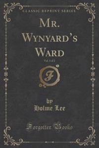 Mr. Wynyard's Ward, Vol. 1 of 2 (Classic Reprint)