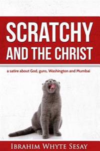 Scratchy and the Christ: A Satire about God, Guns, Washington and Mumbai