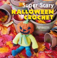 Super Scary Halloween Crochet: 35 Gruesome Patterns to Sink Your Hook Into