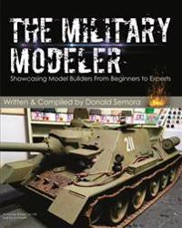 The Military Modeler: Showcasing Model Builders from Beginners to Experts