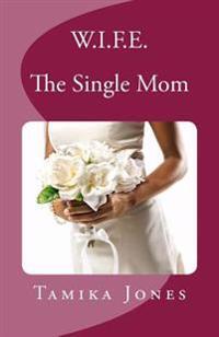 W.I.F.E. the Single Mom