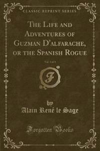 The Life and Adventures of Guzman d'Alfarache, or the Spanish Rogue, Vol. 3 of 3 (Classic Reprint)