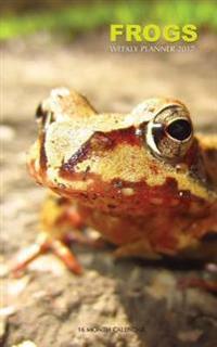 Frogs Weekly Planner 2017: 16 Month Calendar