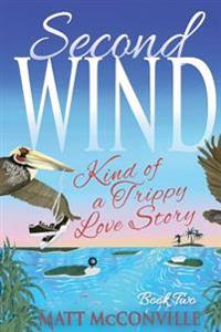 Second Wind: Kind of a Trippy Love Story