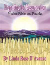 Preparing for Resurrection: Modern Fables and Parables