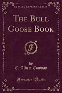 The Bull Goose Book (Classic Reprint)