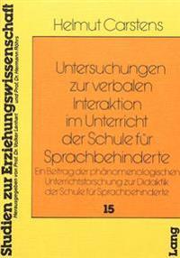 Untersuchungen Zur Verbalen Interaktion Im Unterricht Der Schule Fuer Sprachbehinderte: Ein Beitrag Der Phaenomenologischen Unterrichtsforschung Zur D