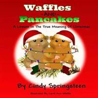 Waffles and Pancakes: A Lesson in the True Meaning of Christmas