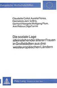 Die Soziale Lage Alleinstehender Aelterer Frauen in Grossstaedten Aus Drei Westeuropaeischen Laendern: Ergebnisse Einer Internationalen Vergleichsstud