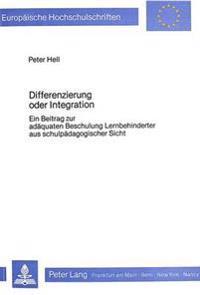 Differenzierung Oder Integration: Ein Beitrag Zur Adaequaten Beschulung Lernbehinderter Aus Schulpaedagogischer Sicht