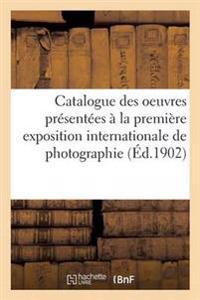 Catalogue Des Oeuvres Presentees a la Premiere Exposition Internationale de Photographie