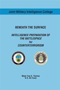 Beneath the Surface Intelligence Preparation of the Battlespace for Counterterrorism