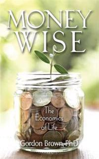 Money Wise: The Economics of Life