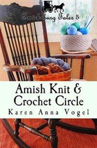 Amish Knit & Crochet Circle: Smicksburg Tales 5