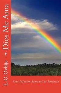 Dios Me Ama: Una Infusion Semanal de Potencia