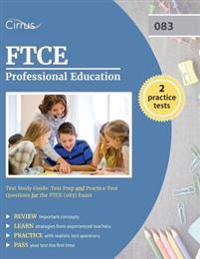 FTCE Professional Education Test Study Guide: Test Prep and Practice Test Questions for the FTCE (083) Exam