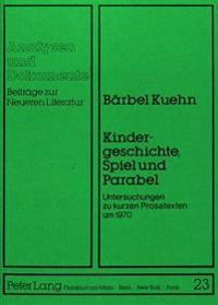 Kindergeschichte, Spiel Und Parabel: Untersuchungen Zu Kurzen Prosatexten Um 1970