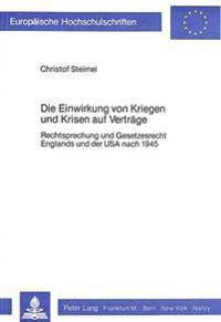Die Einwirkung Von Kriegen Und Krisen Auf Vertraege: Rechtsprechung Und Gesetzesrecht Englands Und Der USA Nach 1945