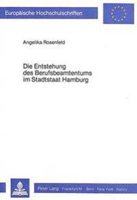 Die Entstehung Des Berufsbeamtentums Im Stadtstaat Hamburg: Vom Ehrenamt Zum -Buerokratischen Verwaltungsstab-