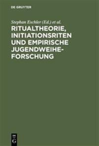 Ritualtheorie, Initiationsriten Und Empirische Jugendweiheforschung: Beitrge Fr Eine Tagung Der Europischen Jugendbildungs- Und Jugendbegegnungssttte