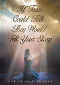 If Tears Could Talk, They Would Tell Your Story