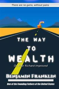 The Way to Wealth: Or, Poor Richard Improved
