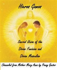 Hieros Gamos - Sacred Union of the Divine Feminine and Divine Masculine: Channeled from Mother Mary by Penny Genter