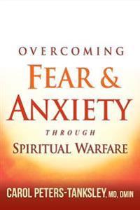 Overcoming Fear & Anxiety Through Spiritual Warfare