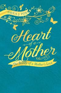 Heart of a Mother: The Beauty of a Mother's Love