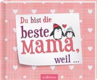 Du bist die beste Mama, weil ...