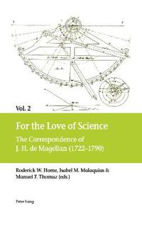 For the Love of Science: The Correspondence of J. H. de Magellan (1722-1790), in Two Volumes