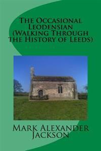 The Occasional Leodensian (Walking Through the History of Leeds)