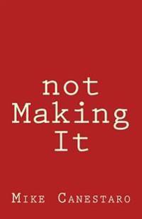 Not Making It