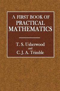 A First Book of Practical Mathematics
