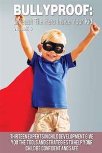 Bullyproof: Unleash the Hero Inside Your Kid