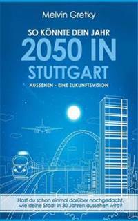 So könnte dein Jahr 2050 in Stuttgart aussehen - Eine Zukunftsvision
