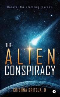 The Alien Conspiracy: Unravel the Startling Journey