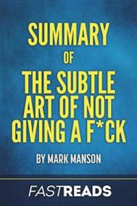 Summary of the Subtle Art of Not Giving A F*Ck: By Mark Manson - Includes Key Takeaways & Analysis