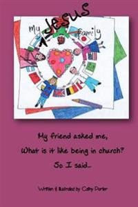 My Jesus Family: My Friend Asked Me 'What Is It Like Being in Church?', So I Said...