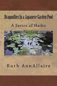 Dragonflies in a Japanese Garden Pool: A Series of Haiku