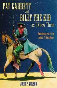 Pat Garrett and Billy the Kid As I Knew Them