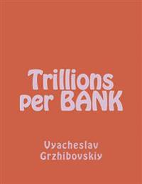 Trillions Per Bank