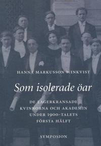 Som isolerade öar : de lagerkransade kvinnorna och akademin under 1900-tale