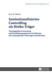 Institutionalisiertes Controlling ALS Risiko-Traeger: Theoriegeleitete Verortung Und Bewaeltigungsoptionen Im Rahmen Eines Dialogischen Fuehrungsverst