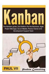 Kanban: The Kanban Guide, 2nd Edition: For the Business, Agile Project Manager, Scrum Master, Product Owner and Development Su